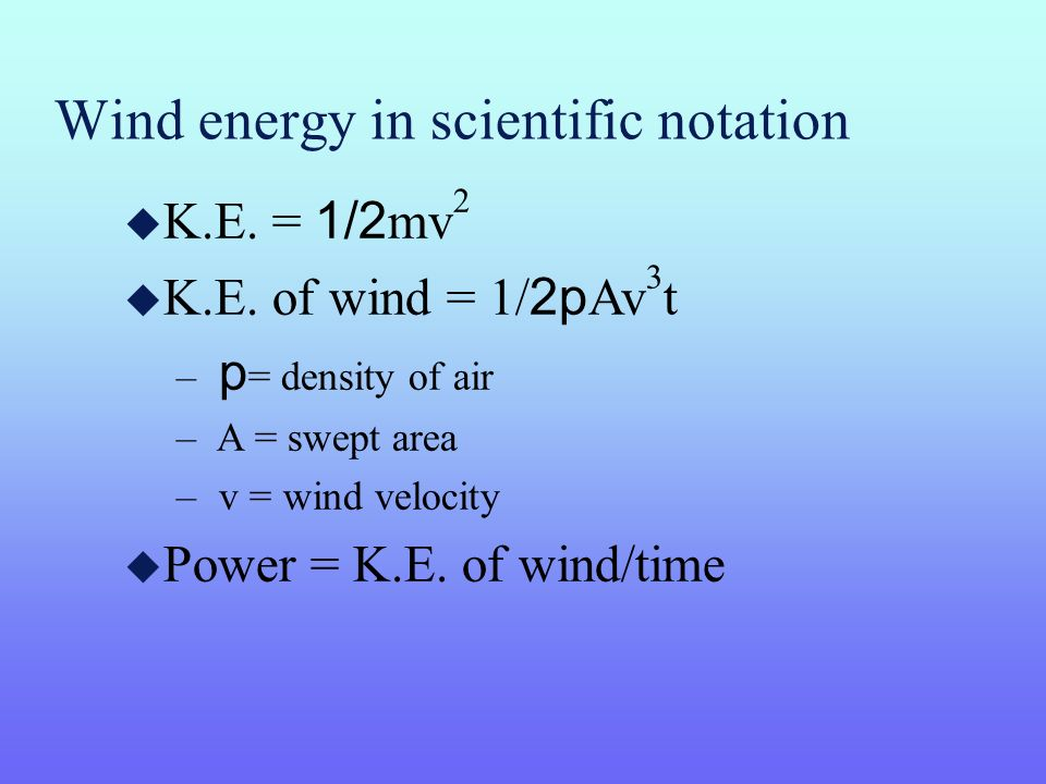 Wind energy in scientific notation K.E.= 1/2 mv 2 K.E.