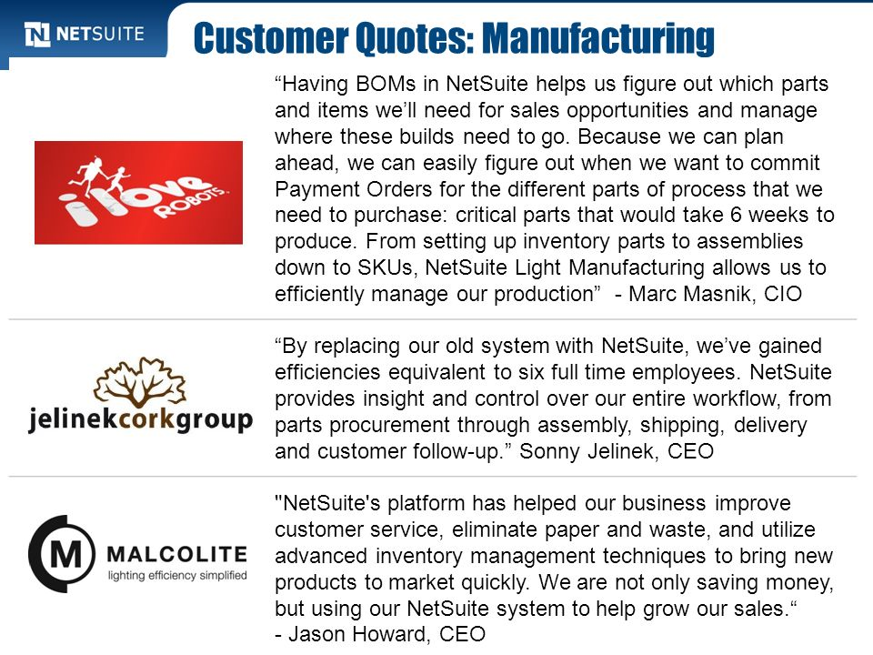 Customer Quotes: Manufacturing Having BOMs in NetSuite helps us figure out which parts and items well need for sales opportunities and manage where th
