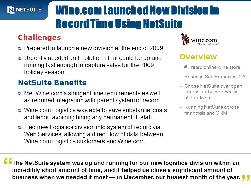 Overview – #1 rated online wine store – Based in San Francisco, CA – Chose NetSuite over open source and wine-specific alternatives – Running NetSuite