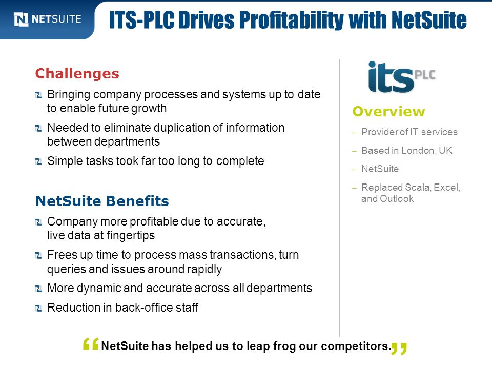 Overview – Provider of IT services – Based in London, UK – NetSuite – Replaced Scala, Excel, and Outlook Challenges Bringing company processes and sys