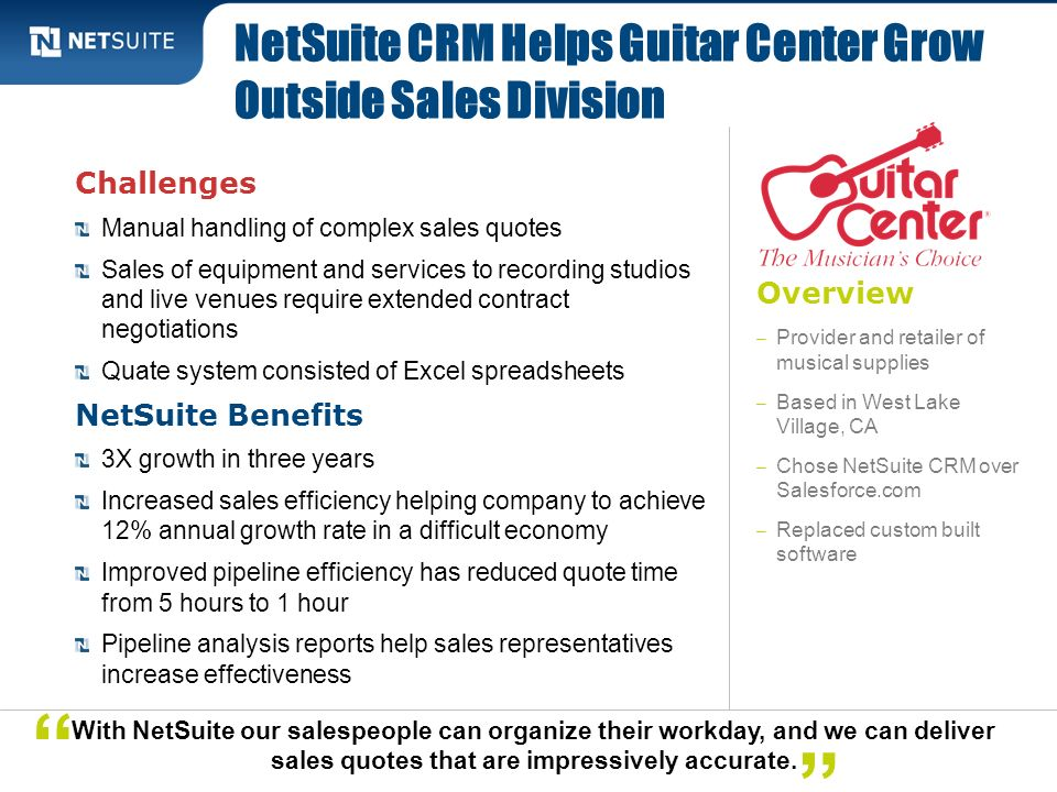 Overview – Provider and retailer of musical supplies – Based in West Lake Village, CA – Chose NetSuite CRM over Salesforce.com – Replaced custom built