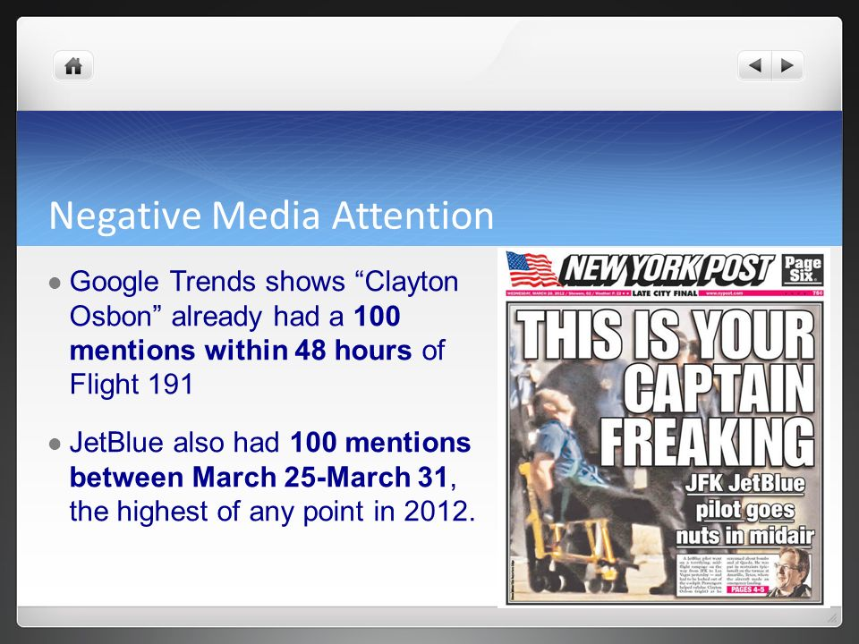 Negative Media Attention Google Trends shows Clayton Osbon already had a 100 mentions within 48 hours of Flight 191 JetBlue also had 100 mentions betw