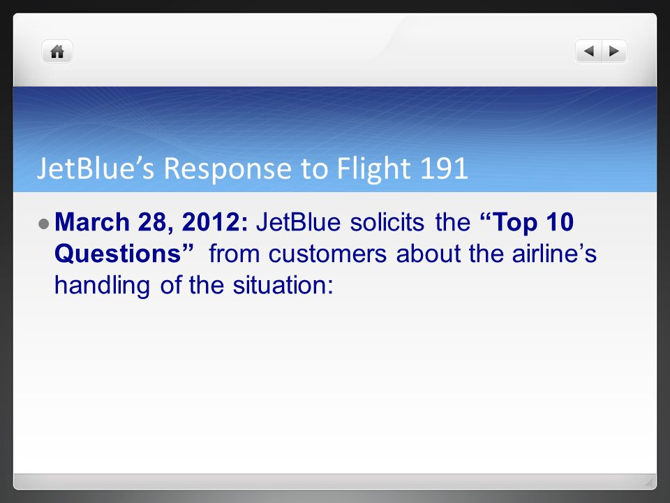 JetBlues Response to Flight 191 March 28, 2012: JetBlue solicits the Top 10 Questions from customers about the airlines handling of the situation: