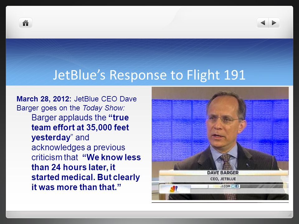 JetBlues Response to Flight 191 March 28, 2012: JetBlue CEO Dave Barger goes on the Today Show: Barger applauds the true team effort at 35,000 feet ye