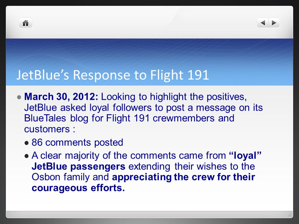 JetBlues Response to Flight 191 March 30, 2012: Looking to highlight the positives, JetBlue asked loyal followers to post a message on its BlueTales b