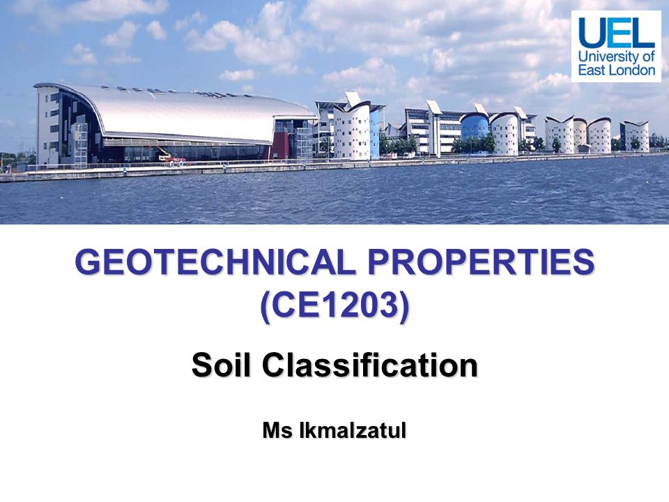 GEOTECHNICAL PROPERTIES (CE1203) Soil Classification Ms Ikmalzatul