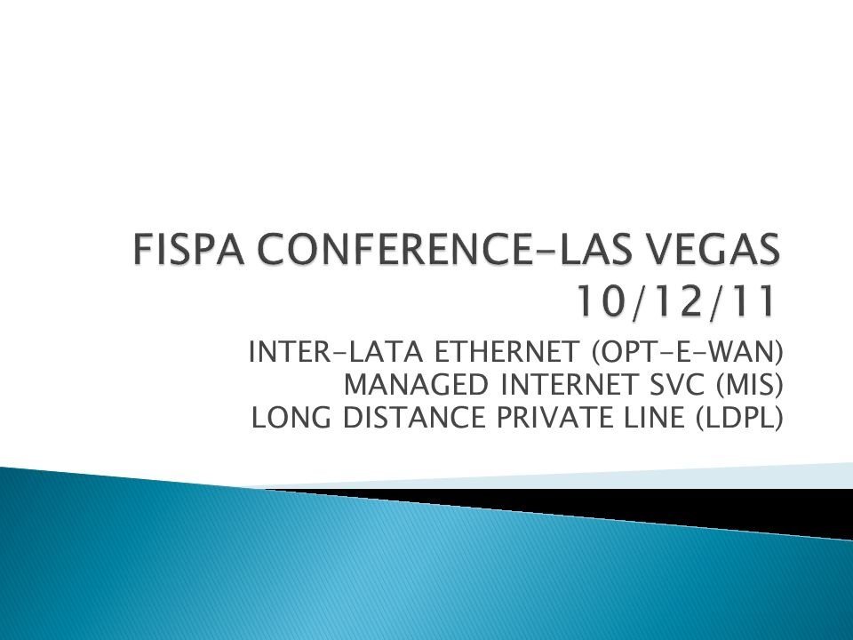 INTER-LATA ETHERNET (OPT-E-WAN) MANAGED INTERNET SVC (MIS) LONG DISTANCE PRIVATE LINE (LDPL)