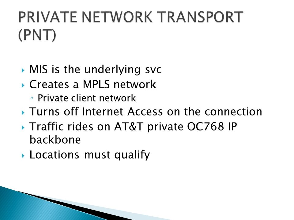 MIS is the underlying svc Creates a MPLS network Private client network Turns off Internet Access on the connection Traffic rides on AT&T private OC76