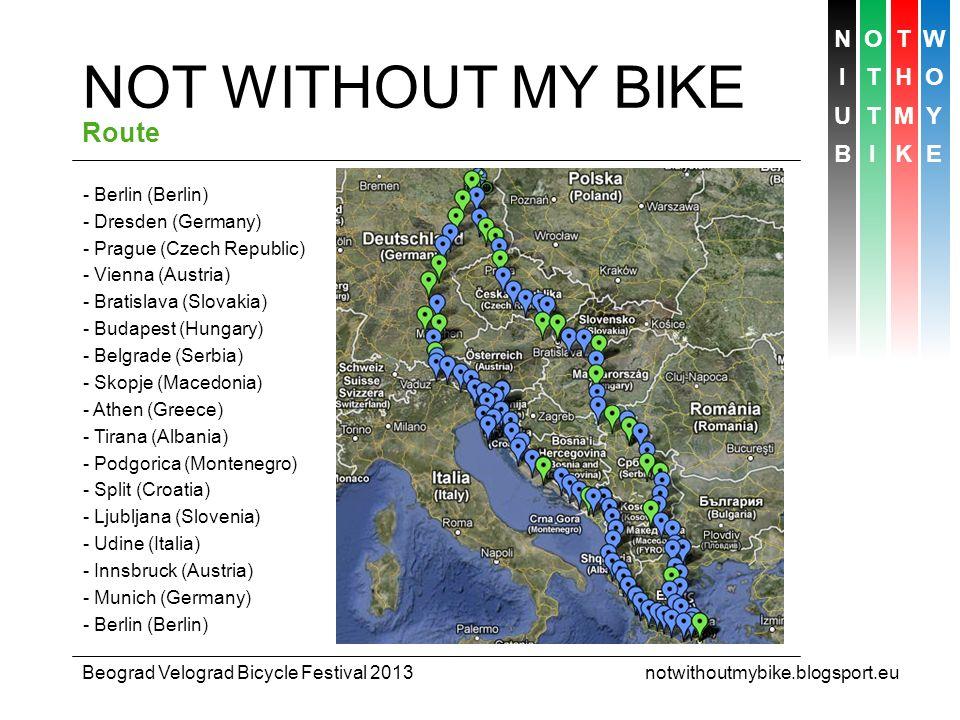 NOTW ITHO UTMY BIKE Beograd Velograd Bicycle Festival 2013 notwithoutmybike.blogsport.eu NOT WITHOUT MY BIKE Route - Berlin (Berlin) - Dresden (German