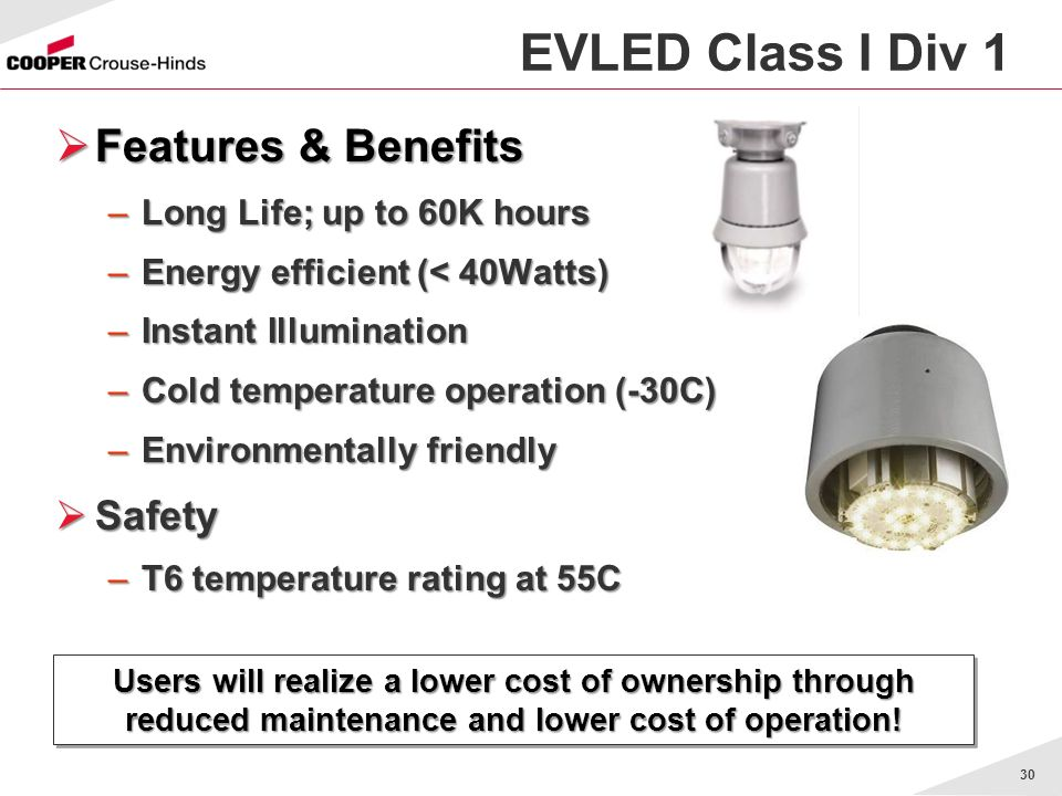 30 EVLED Class I Div 1 Users will realize a lower cost of ownership through reduced maintenance and lower cost of operation! Features & Benefits Featu
