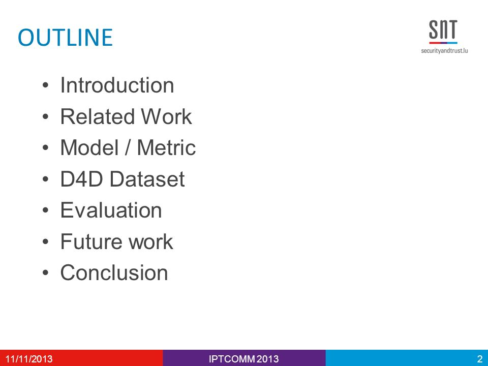 OUTLINE Introduction Related Work Model / Metric D4D Dataset Evaluation Future work Conclusion IPTCOMM /11/20132