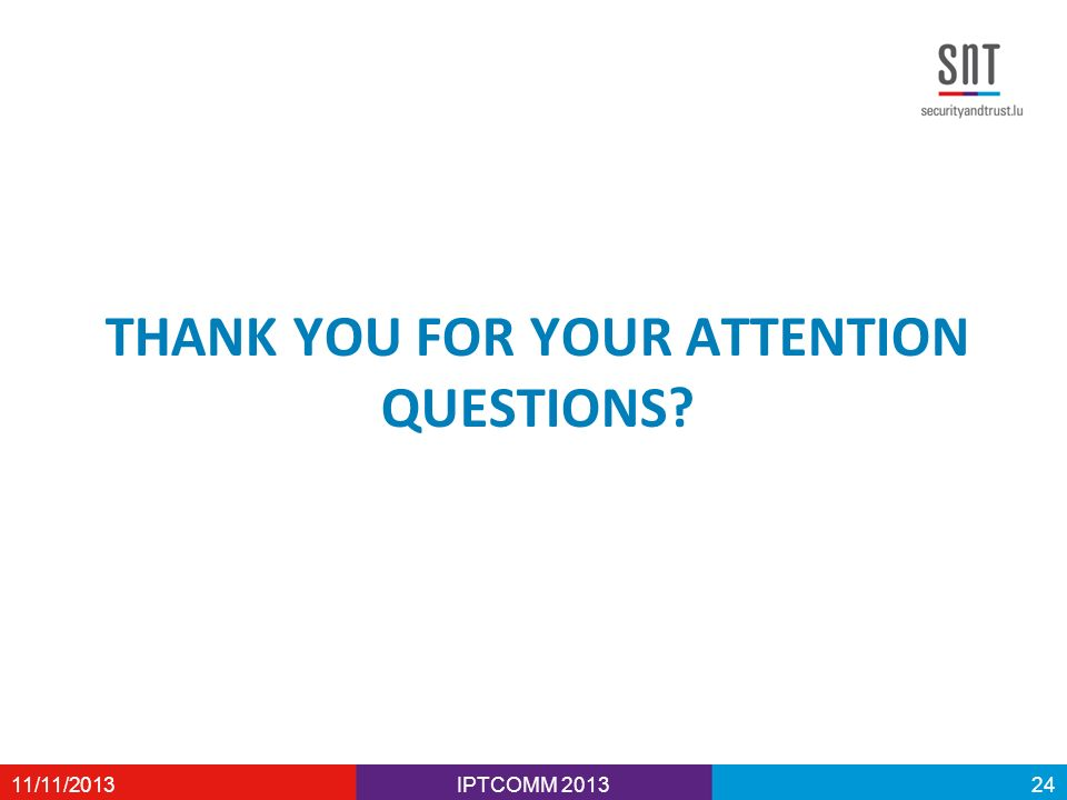 THANK YOU FOR YOUR ATTENTION QUESTIONS? IPTCOMM 201311/11/201324