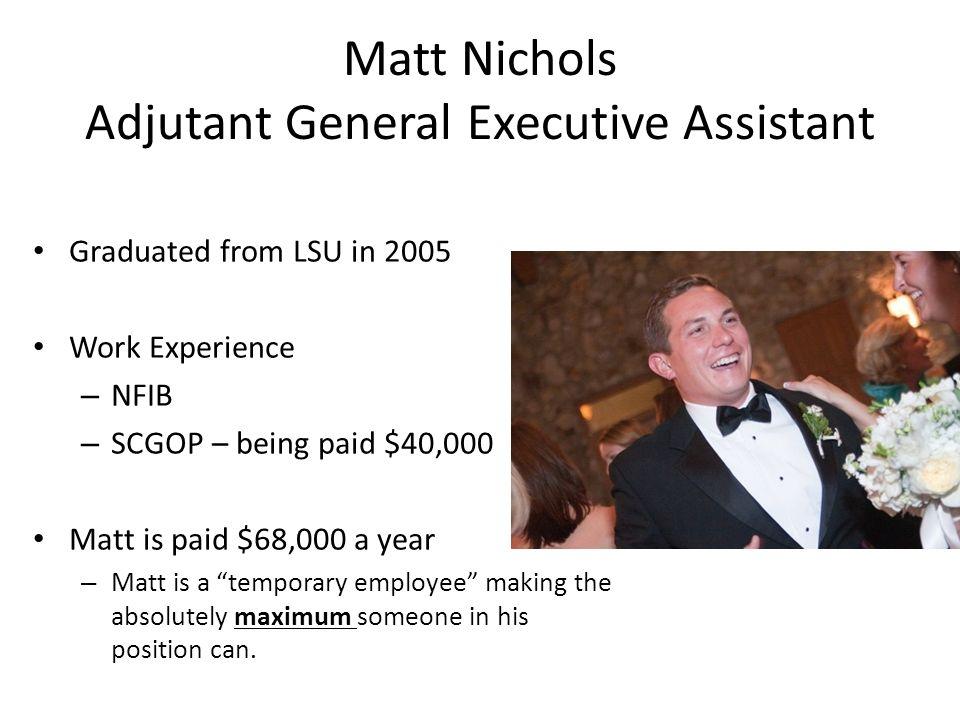 Matt Nichols Adjutant General Executive Assistant Graduated from LSU in 2005 Work Experience – NFIB – SCGOP – being paid $40,000 Matt is paid $68,000