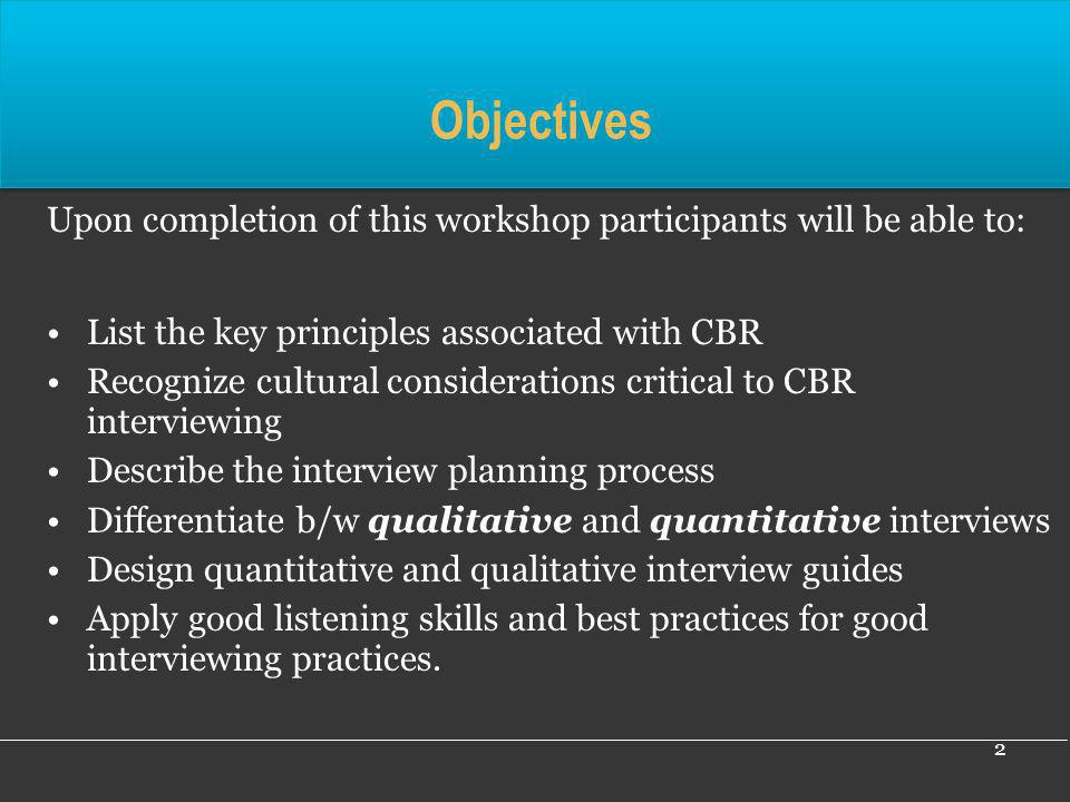 2 Objectives Upon completion of this workshop participants will be able to: List the key principles associated with CBR Recognize cultural considerati