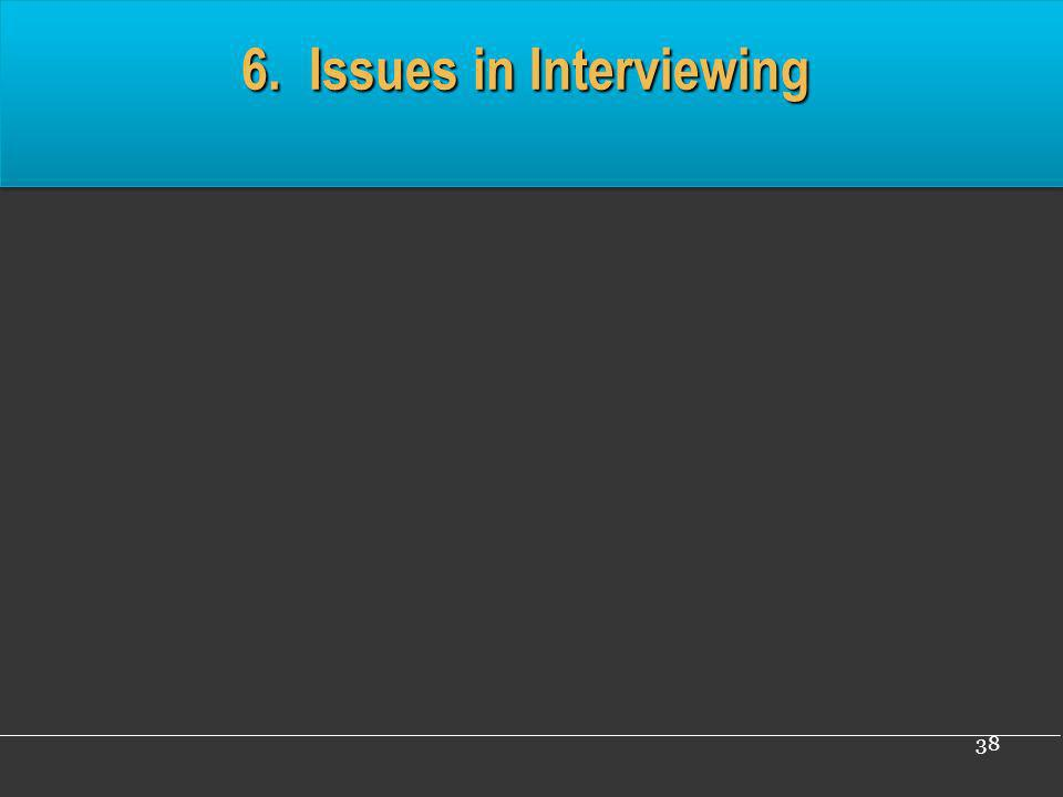 38 6. Issues in Interviewing