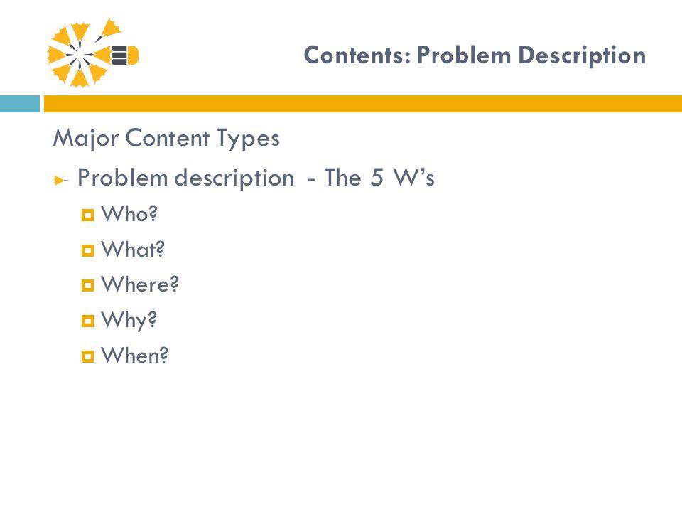 Contents: Problem Description Major Content Types Problem description - The 5 Ws Who? What? Where? Why? When?