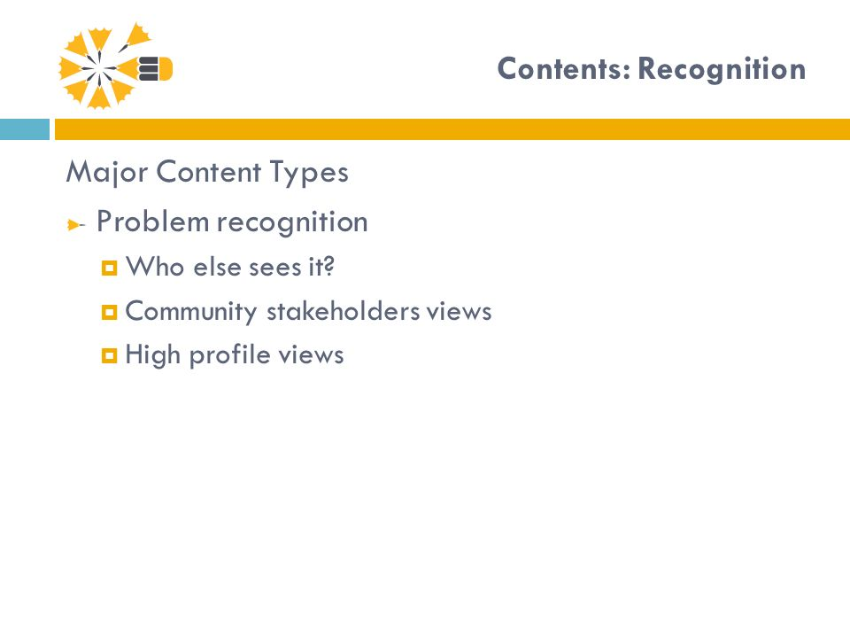 Contents: Recognition Major Content Types Problem recognition Who else sees it? Community stakeholders views High profile views