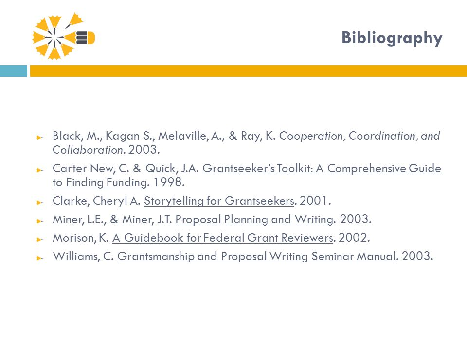 Bibliography Black, M., Kagan S., Melaville, A., & Ray, K. Cooperation, Coordination, and Collaboration. 2003. Carter New, C. & Quick, J.A. Grantseeke