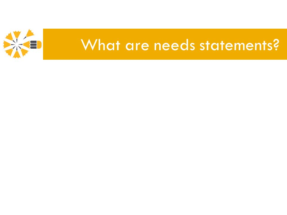 What are needs statements?