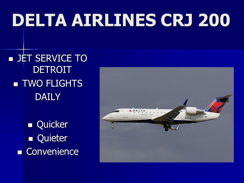 DELTA AIRLINES CRJ 200 JET SERVICE TO DETROIT JET SERVICE TO DETROIT TWO FLIGHTS TWO FLIGHTSDAILY Quicker Quicker Quieter Quieter Convenience Convenie