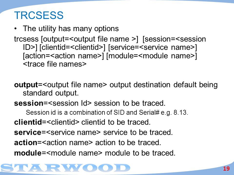 TRCSESS The utility has many options trcsess [output= ] [session= ] [clientid= ] [service= ] [action= ] [module= ] output= output destination default being standard output.