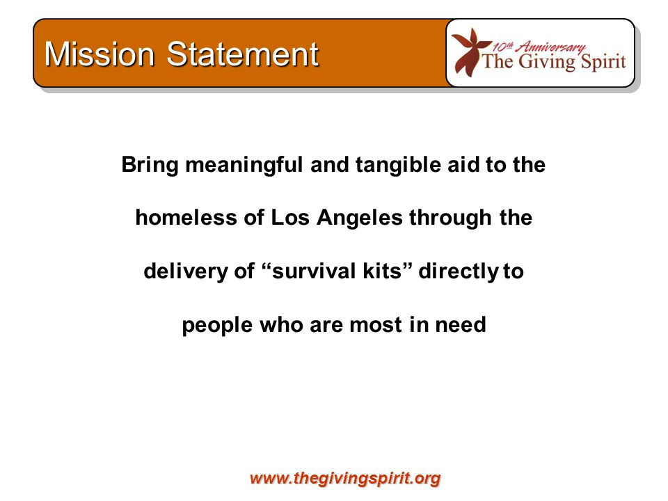 www.thegivingspirit.org Bring meaningful and tangible aid to the homeless of Los Angeles through the delivery of survival kits directly to people who