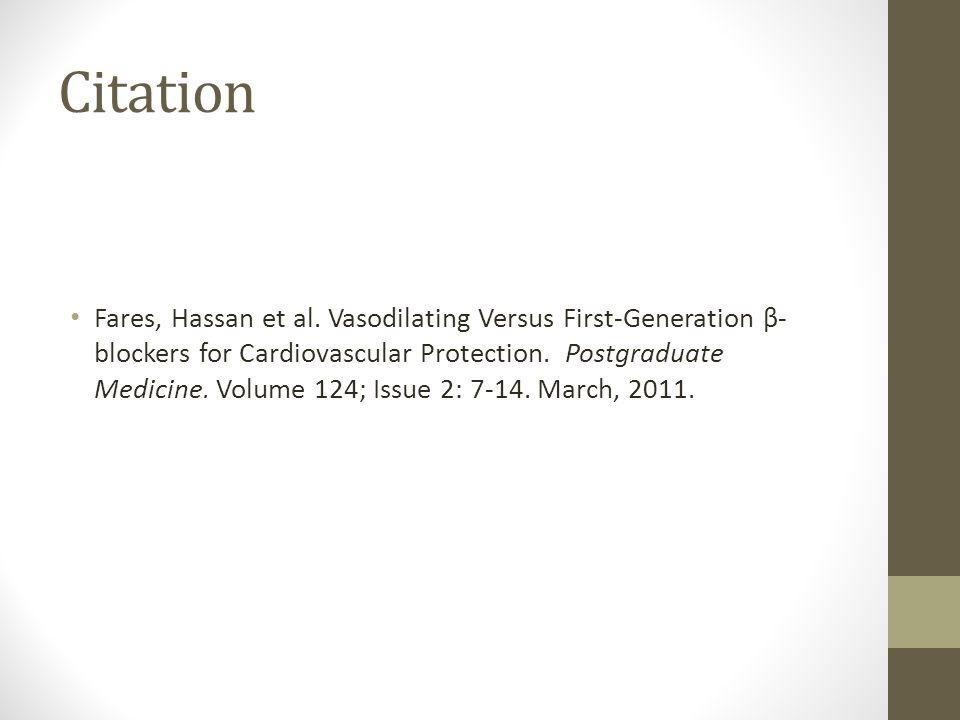 Citation Fares, Hassan et al. Vasodilating Versus First-Generation β- blockers for Cardiovascular Protection. Postgraduate Medicine. Volume 124; Issue