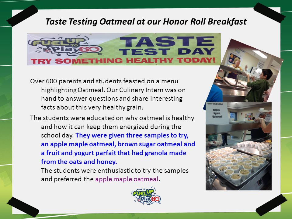 Taste Testing Oatmeal at our Honor Roll Breakfast Over 600 parents and students feasted on a menu highlighting Oatmeal.
