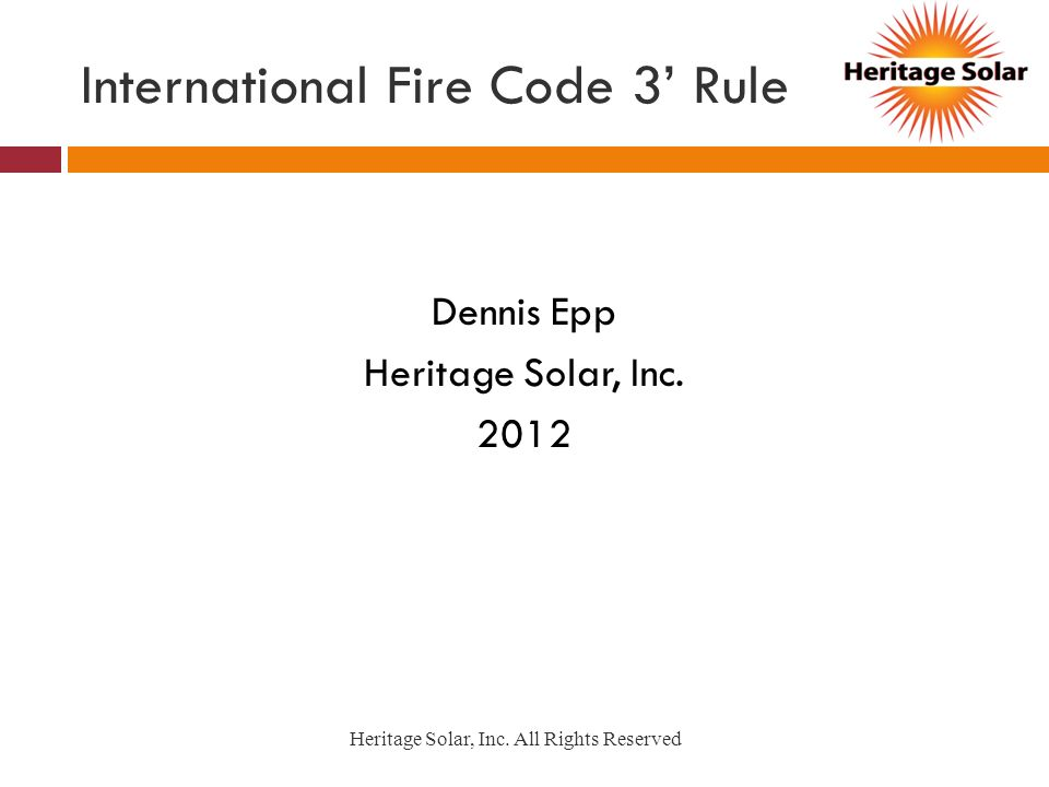 International Fire Code 3 Rule Dennis Epp Heritage Solar, Inc. 2012 Heritage Solar, Inc. All Rights Reserved