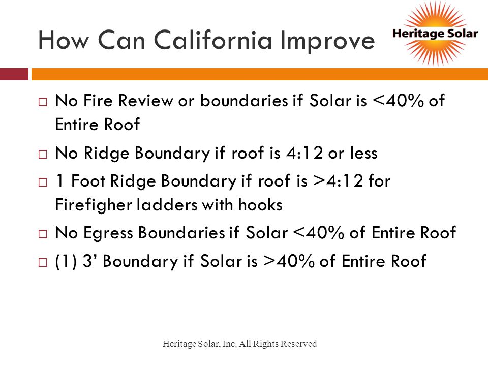 How Can California Improve No Fire Review or boundaries if Solar is <40% of Entire Roof No Ridge Boundary if roof is 4:12 or less 1 Foot Ridge Boundar