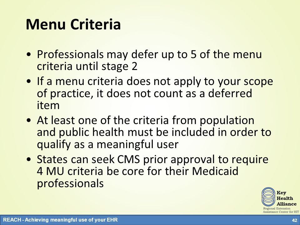 REACH - Achieving meaningful use of your EHR Menu Criteria Professionals may defer up to 5 of the menu criteria until stage 2 If a menu criteria does