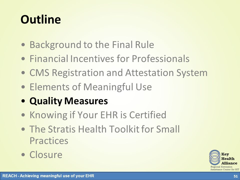 REACH - Achieving meaningful use of your EHR Outline Background to the Final Rule Financial Incentives for Professionals CMS Registration and Attestat