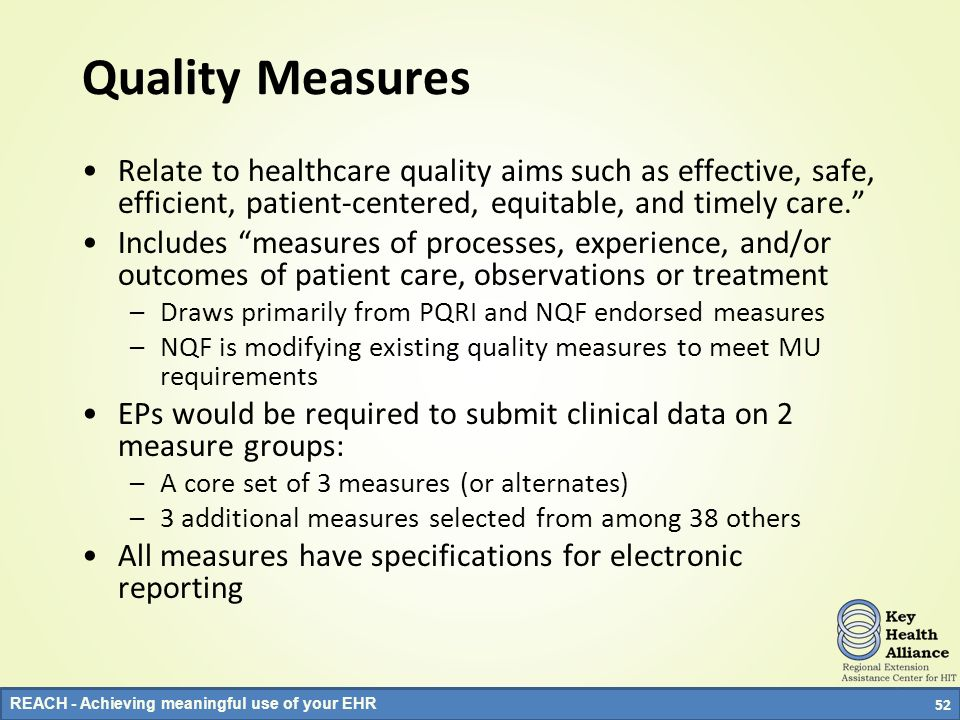 REACH - Achieving meaningful use of your EHR Quality Measures Relate to healthcare quality aims such as effective, safe, efficient, patient-centered,