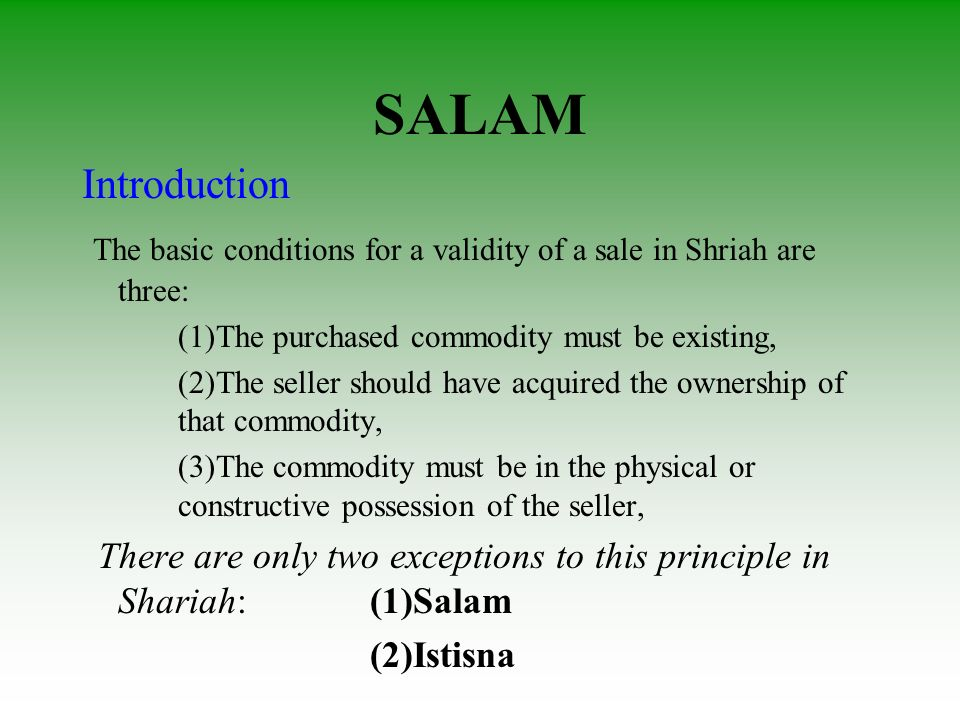 SALAM Introduction The basic conditions for a validity of a sale in Shriah are three: (1)The purchased commodity must be existing, (2)The seller shoul