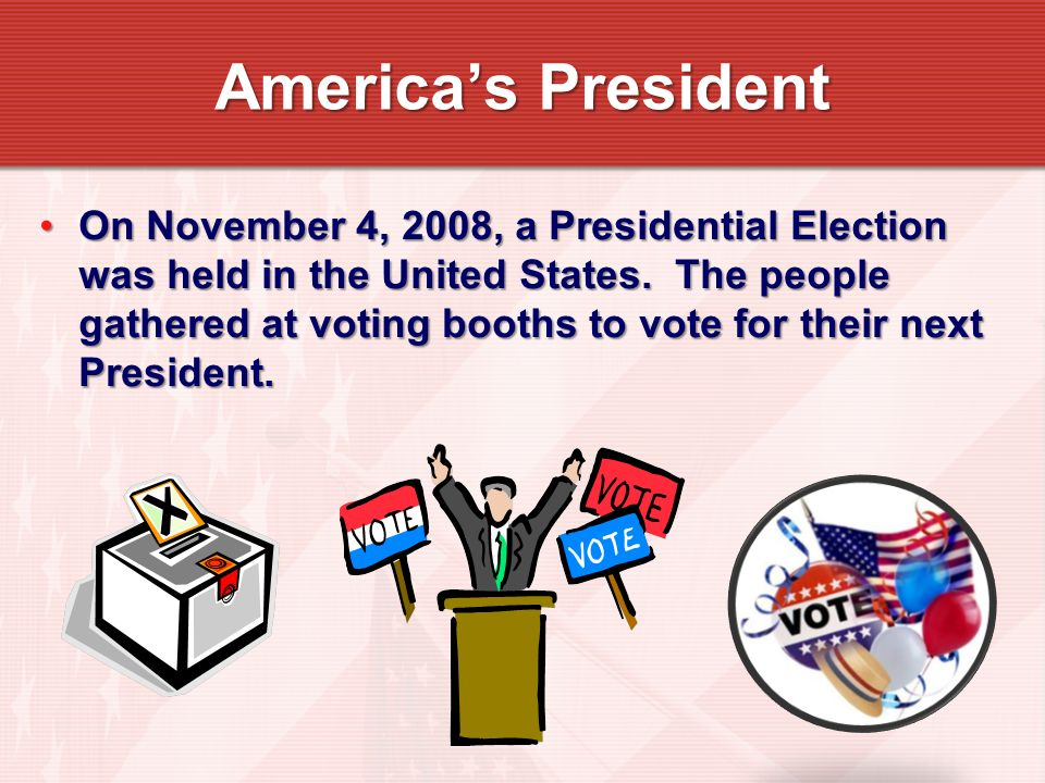 On November 4, 2008, a Presidential Election was held in the United States. The people gathered at voting booths to vote for their next President.On N