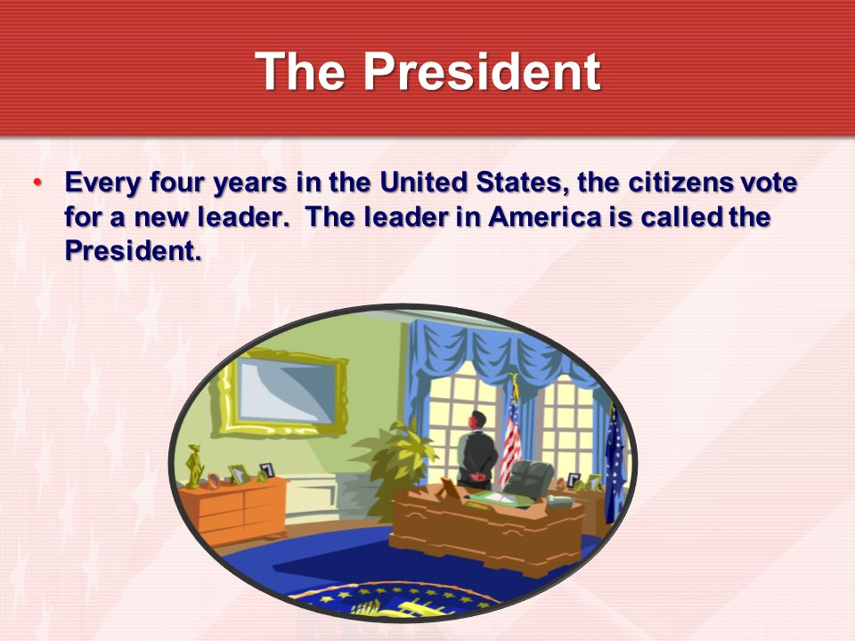 Every four years in the United States, the citizens vote for a new leader. The leader in America is called the President.Every four years in the Unite