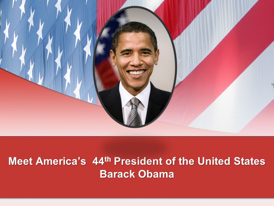 Meet Americas 44 th President of the United States Barack Obama
