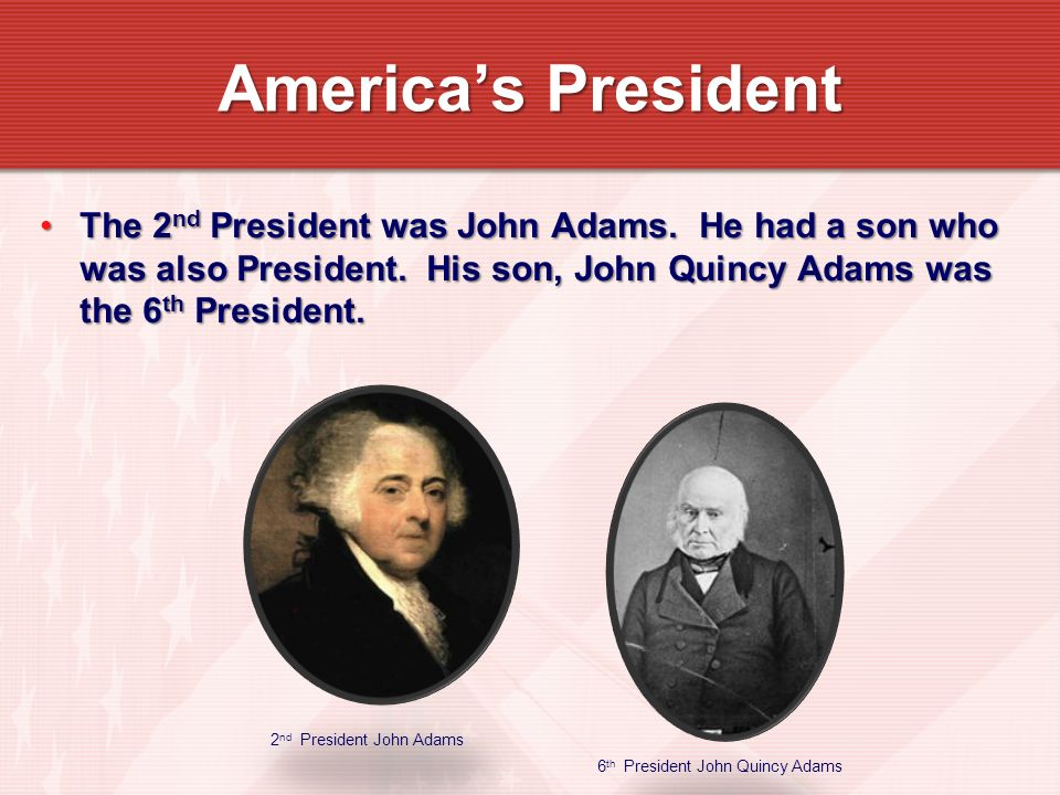 The 2 nd President was John Adams. He had a son who was also President.