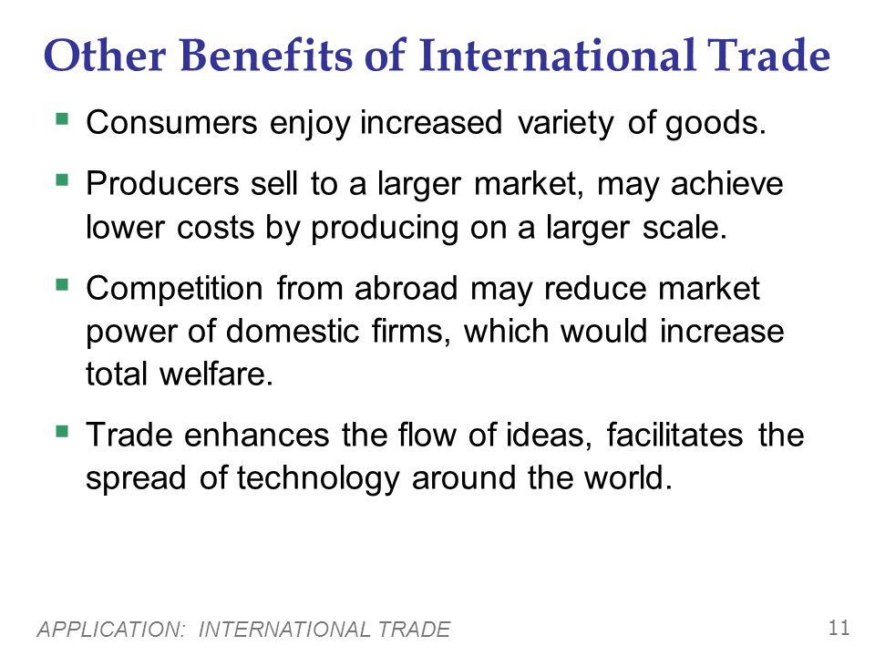 APPLICATION: INTERNATIONAL TRADE 10 total surplus producer surplus consumer surplus direction of trade rises falls rises imports P D > P W rises falls