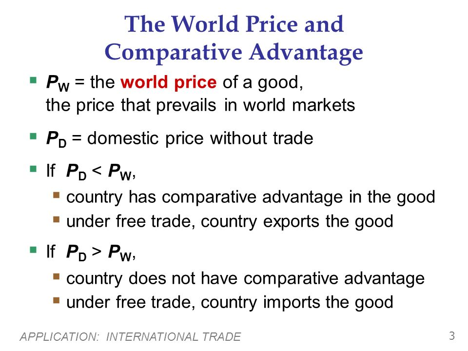 APPLICATION: INTERNATIONAL TRADE 2 Introduction Recall from Chapter 3: A country has a comparative advantage in a good if it produces the good at lowe