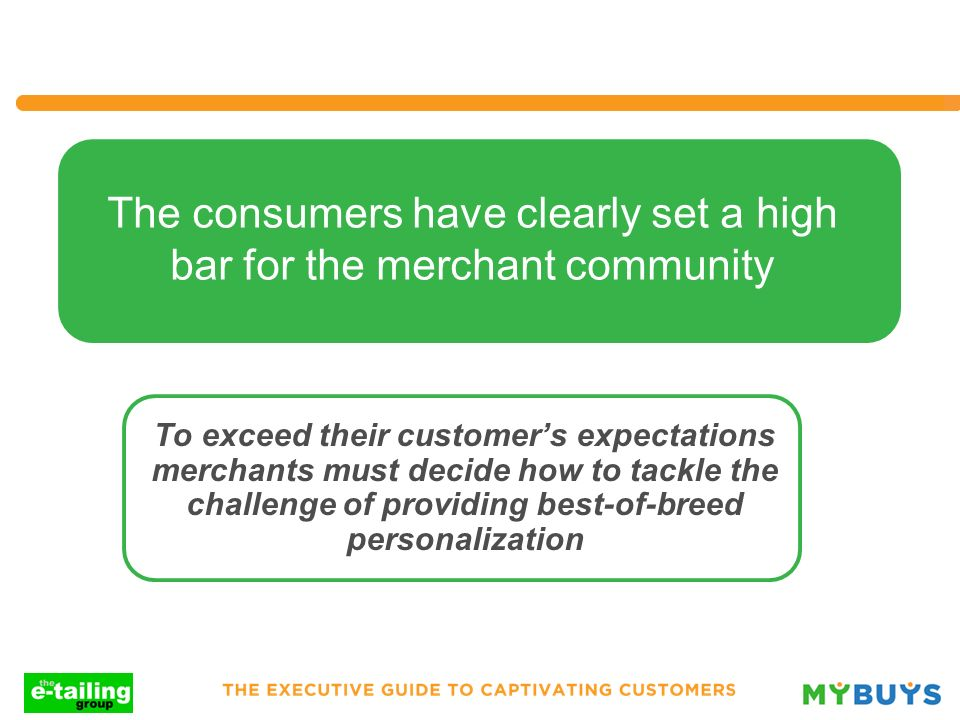 The consumers have clearly set a high bar for the merchant community To exceed their customers expectations merchants must decide how to tackle the ch