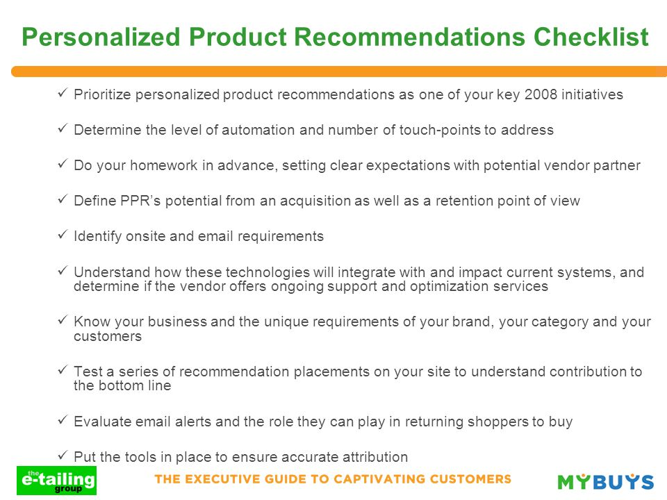 Personalized Product Recommendations Checklist Prioritize personalized product recommendations as one of your key 2008 initiatives Determine the level