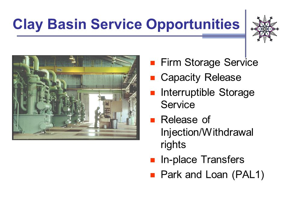 Clay Basin Service Opportunities Firm Storage Service Capacity Release Interruptible Storage Service Release of Injection/Withdrawal rights In-place T