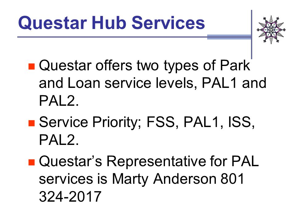 Questar Hub Services Questar offers two types of Park and Loan service levels, PAL1 and PAL2.