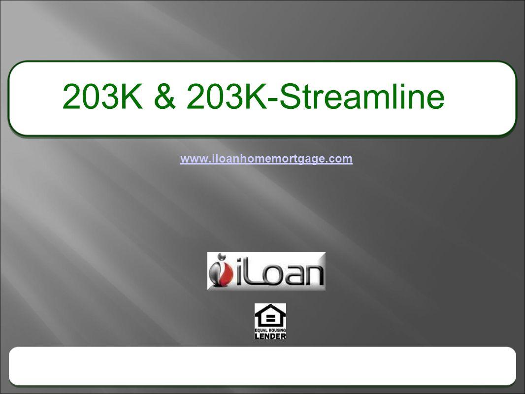www.iloanhomemortgage.com 203K & 203K-Streamline