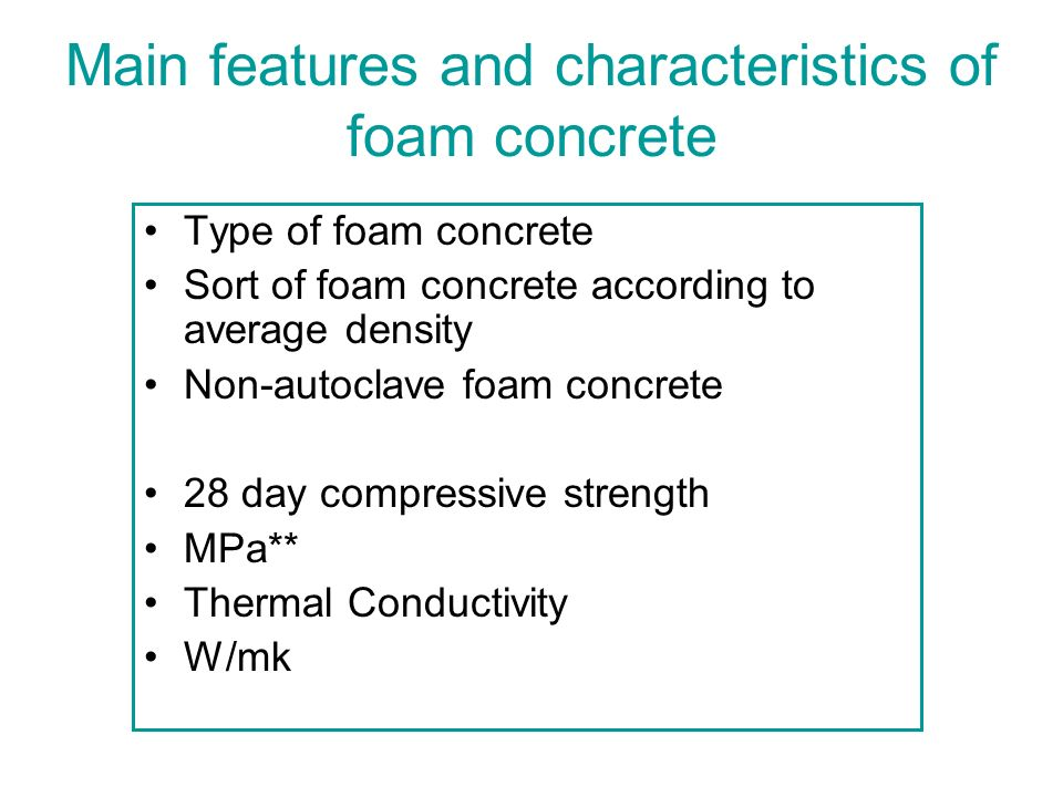 Main features and characteristics of foam concrete Type of foam concrete Sort of foam concrete according to average density Non-autoclave foam concret