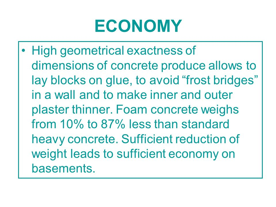 ECONOMY High geometrical exactness of dimensions of concrete produce allows to lay blocks on glue, to avoid frost bridges in a wall and to make inner