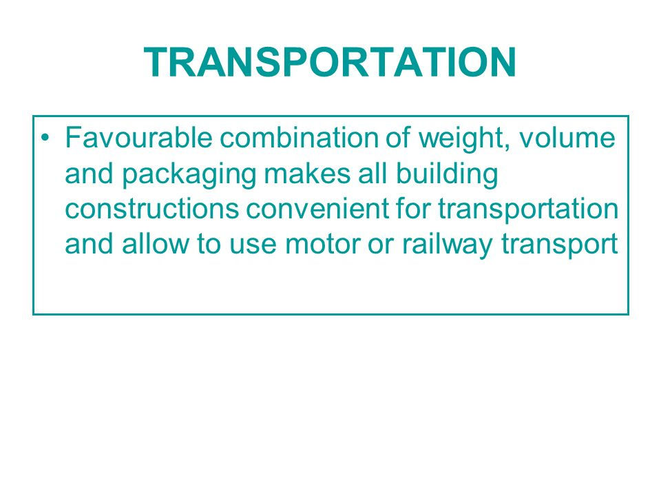 TRANSPORTATION Favourable combination of weight, volume and packaging makes all building constructions convenient for transportation and allow to use