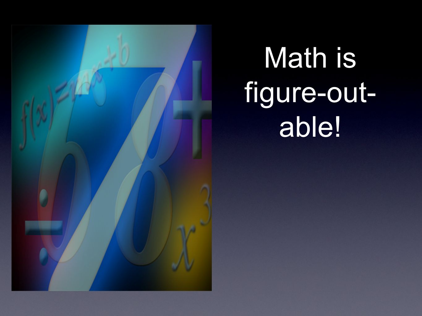 Math is figure-out- able!