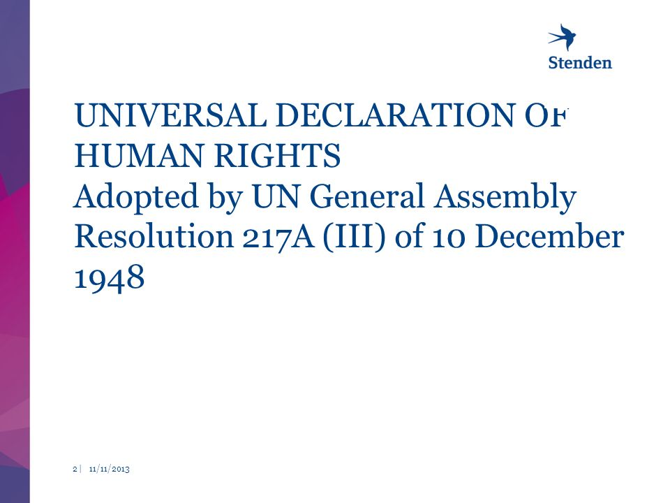 UNIVERSAL DECLARATION OF HUMAN RIGHTS Adopted by UN General Assembly Resolution 217A (III) of 10 December /11/20132 |